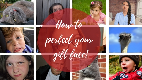 How to Perfect your Gift Face!